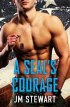 A SEAL's Courage ebook by JM Stewart