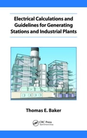 Electrical Calculations and Guidelines for Generating Station and Industrial Plants ebook by Baker, Thomas E.