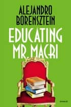 Educating Mr. Macri eBook by Alejandro Borensztein