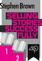 Selling Stories Successfully ebook by Stephen Brown