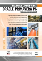 Planning and Control Using Oracle Primavera P6 Version 8.2 to 8.4 EPPM Web ebook by Paul E Harris