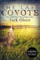 The Last Coyote eBook by Jack Olsen, Steve Jackson
