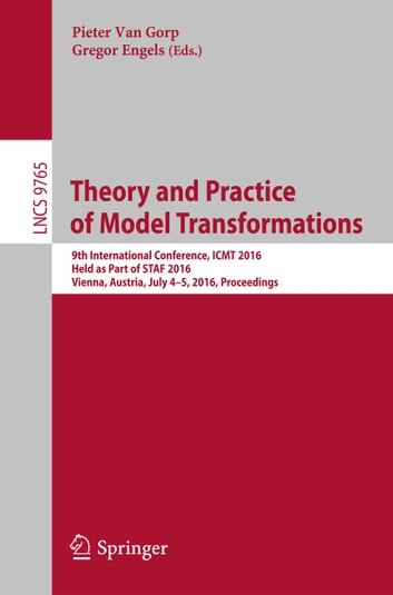Theory and Practice of Model Transformations - 9th International Conference, ICMT 2016, Held as Part of STAF 2016, Vienna, Austria, July 4-5, 2016, Proceedings ebook by