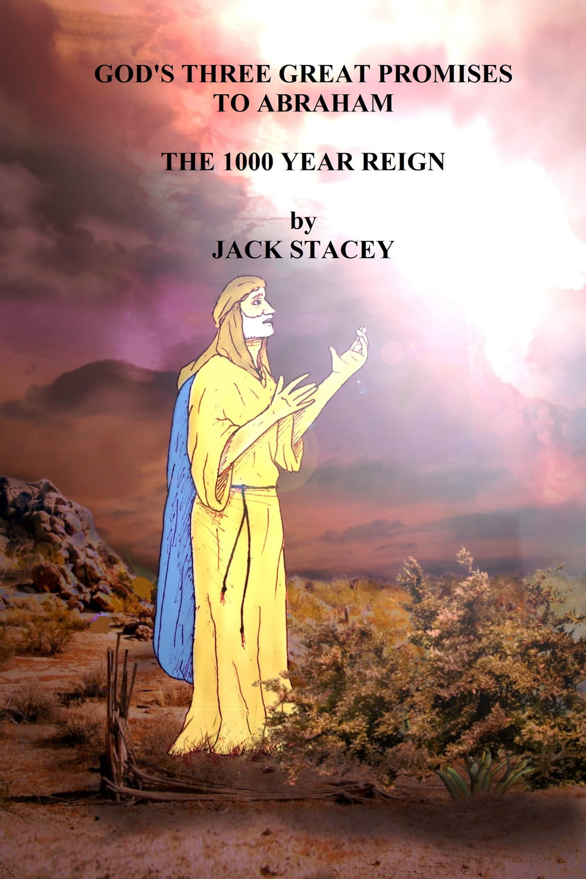 God S Three Great Promises To Abraham The 1000 Year Reign Ebook By