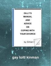 Gilly's Manual And Advice On Coping With Your Divorce ebook by Gay Toltl Kinman