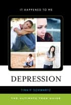 Depression - The Ultimate Teen Guide ebook by