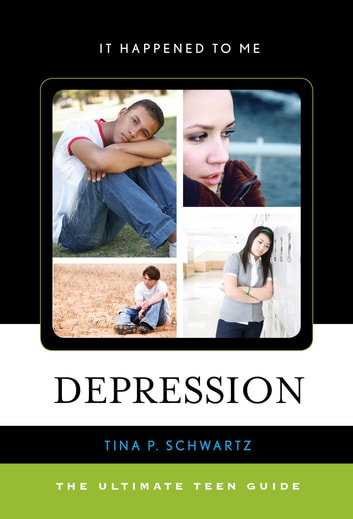 Depression - The Ultimate Teen Guide ebook by Tina P. Schwartz