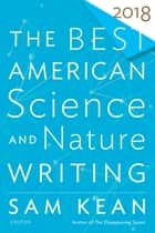 The Best American Science and Nature Writing 2018 ebook by Sam Kean, Tim Folger