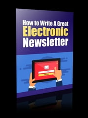 How to Write a Great Electronic Newsletter ebook by Anonymous