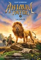 Animal Tatoo saison 1, Tome 06 - La chute ebook by Eliot Schrefer, Marie Leymarie