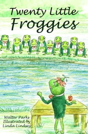 Twenty Little Froggies ebook by Walter Parks