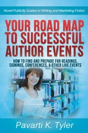Your Road Map to Successful Author Events: How to Find and Prepare for Readings, Signings, Conferences, & Other Live Events - Novel Publicity Guides to Writing & Marketing Fiction, #2 ebook by Pavarti K. Tyler
