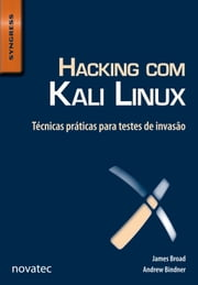 Hacking com Kali Linux - Técnicas práticas para testes de invasão ebook by James Broad, Andrew Bindner