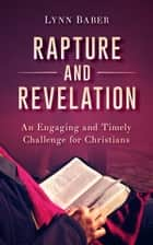 Rapture and Revelation: An Engaging and Timely Challenge for Christians ebook by Lynn Baber