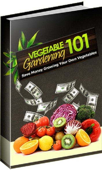 Vegetable Gardening 101 ebook by Anonymous