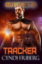 Tracker - Outcasts, #3 ebook by Cyndi Friberg