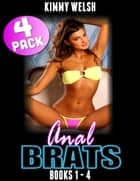 Anal Brats Books 1 – 4 : 4-pack ebook by Kimmy Welsh