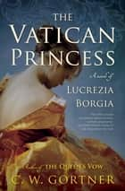 The Vatican Princess ebook by C.  W. Gortner