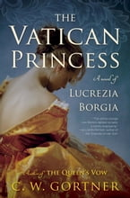 The Vatican Princess, A Novel of Lucrezia Borgia