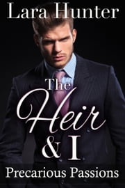 The Heir & I: Precarious Passions (Book Two) ebook by Lara Hunter