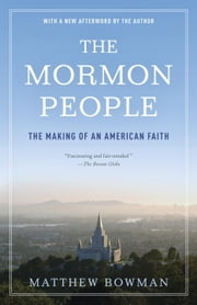 The Mormon People - The Making of an American Faith ebook by Matthew Bowman