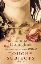 Touchy Subjects ebook by Emma Donoghue