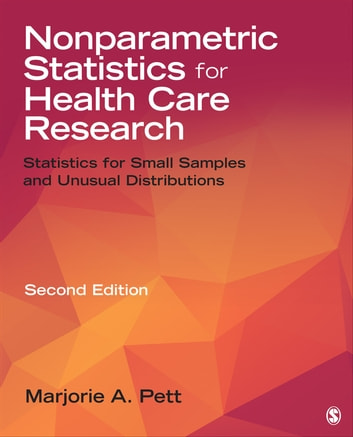 Nonparametric Statistics for Health Care Research - Statistics for Small Samples and Unusual Distributions ebook by Marjorie (Marg) A. Pett