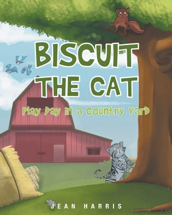 Biscuit the Cat: Play Day in a Country Yard ebook by Jean Harris