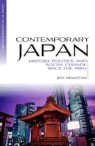 Contemporary Japan - History, Politics, and Social Change since the 1980s ebook by Jeff Kingston