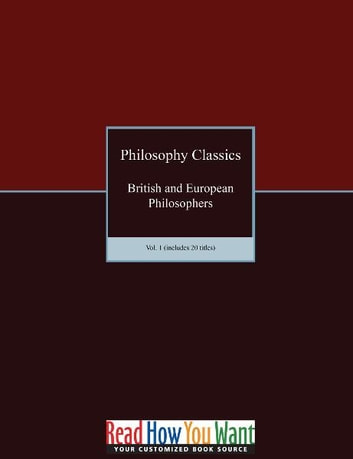 Philosophy Classics: British and European Philosophers vol. 1 (includes 20 titles) ebook by Various