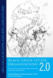 Black Greek-Letter Organizations 2.0 - New Directions in the Study of African American Fraternities and Sororities ebook by Matthew W. Hughey,Gregory S. Parks,Theda Skocpol