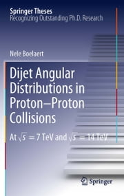 Dijet Angular Distributions in Proton-Proton Collisions - At √s = 7 TeV and √s = 14 TeV ebook by Nele Boelaert
