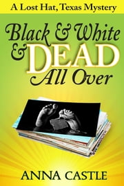 Black & White & Dead All Over ebook by Anna Castle