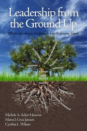 Leadership from the Ground Up - Effective Schooling in Traditionally Low Performing Schools ebook by Michele A. Acker-Hocevar,Marta I. Cruz-Janzen,Cynthia L. Wilson