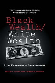 Black Wealth / White Wealth - A New Perspective on Racial Inequality ebook by Melvin Oliver,Thomas Shapiro