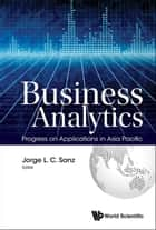 Business Analytics - Progress on Applications in Asia Pacific ebook by Jorge L C Sanz