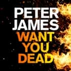Want You Dead audiobook by Peter James