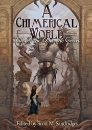 A Chimerical World: Tales of the Unseelie Court ebook by Scott M. Sandridge (editor)