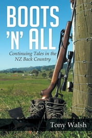Boots 'n' All - Continuing Tales in the NZ Back Country ebook by Tony Walsh