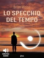 Lo Specchio del Tempo ebook by Brian Weiss