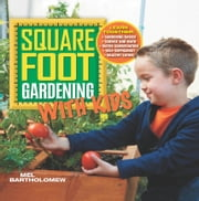 Square Foot Gardening with Kids - Learn Together: - Gardening basics - Science and math - Water conservation - Self-sufficiency - Healthy eating ebook by Mel Bartholomew