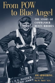 From POW to Blue Angel - The Story of Commander Dusty Rhodes ebook by Jim Armstrong,Roy M. Voris