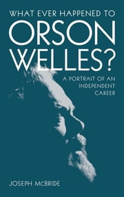 What Ever Happened to Orson Welles? - A Portrait of an Independent Career ebook by Joseph McBride