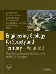 Engineering Geology for Society and Territory - Volume 3 - River Basins, Reservoir Sedimentation and Water Resources ebook by Giorgio Lollino,Massimo Arattano,Massimo Rinaldi,Orazio Giustolisi,Jean-Christophe Marechal,Gordon E. Grant
