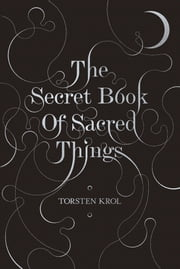 The Secret Book of Sacred Things ebook by Torsten Krol