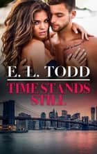 Time Stands Still (Forever and Ever #51) ebook by E. L. Todd