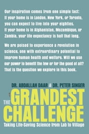 The Grandest Challenge - Taking Life-Saving Science from Lab to Village ebook by Abdallah Daar,Peter A. Singer