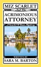 Miz Scarlet and the Acrimonious Attorney - A Scarlet Wilson Mystery, #6 ebook by