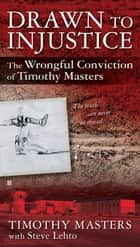 Drawn to Injustice ebook by Timothy Masters,Steve Lehto