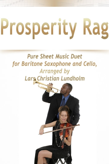 Prosperity Rag Pure Sheet Music Duet for Baritone Saxophone and Cello, Arranged by Lars Christian Lundholm ebook by Pure Sheet Music